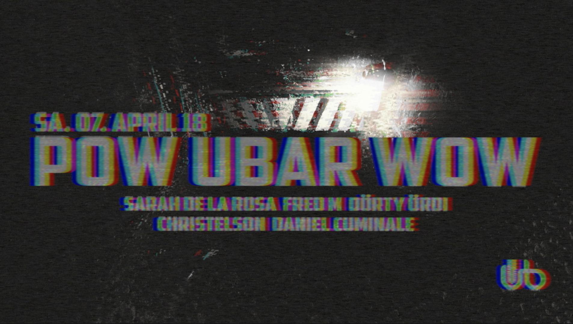 UBAR: POW UBAR WOW