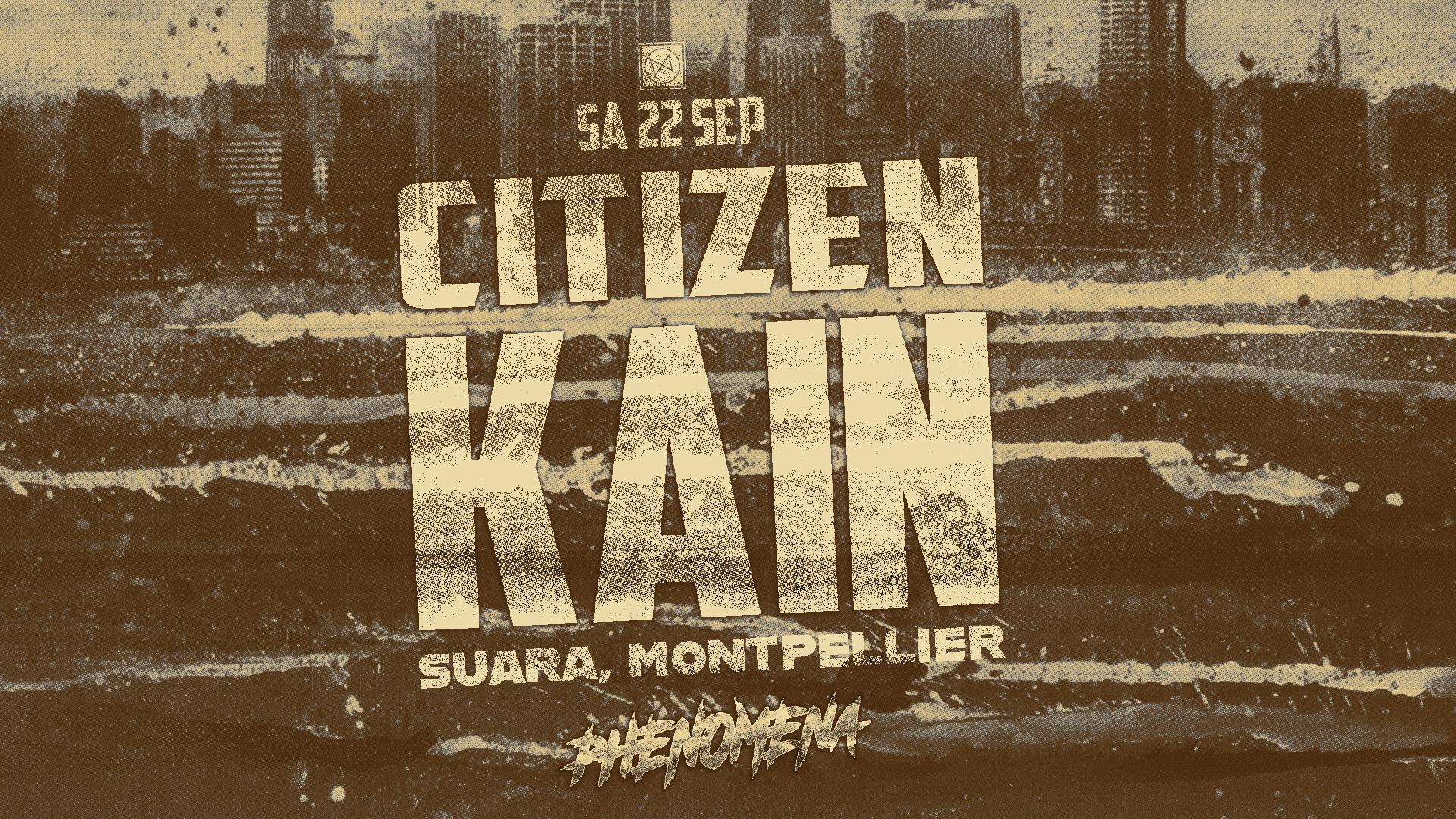 Phenomena /w Citizen Kain (Suara, Montpellier)
